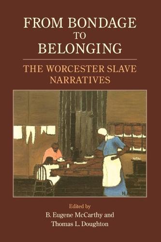 From Bondage to Belonging: The Worcester Slave Narratives (Paperback)