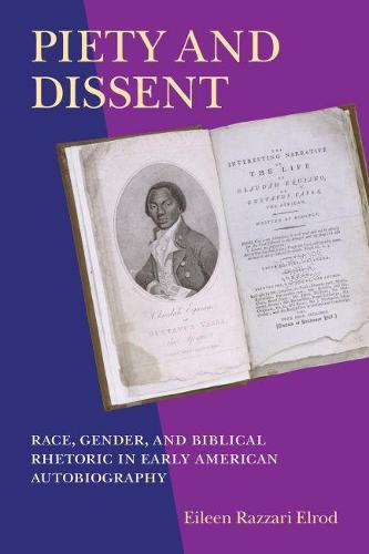 Piety and Dissent: Race, Gender, and Biblical Rhetoric in Early American Autobiography (Paperback)