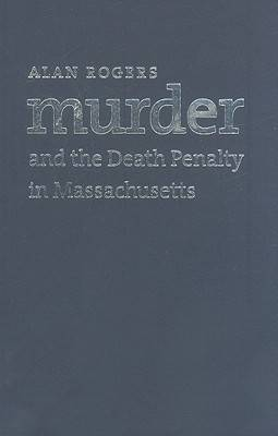 Murder and the Death Penalty in Massachusetts (Hardback)