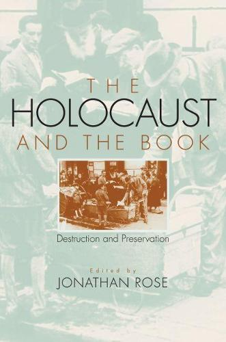 The Holocaust and the Book: Destruction and Preservation - Studies in Print Culture and the History of the Book (Paperback)