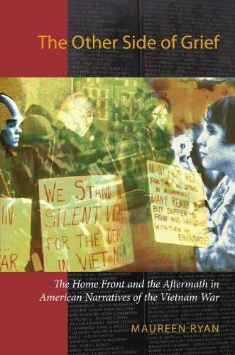 The Other Side of Grief: The Home Front and the Aftermath in American Narratives of the Vietnam War - Culture, Politics & the Cold War (Paperback)