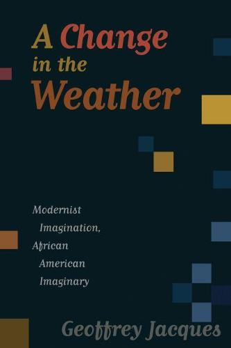 A Change in the Weather: Modernist Imagination, African American Imaginary (Paperback)