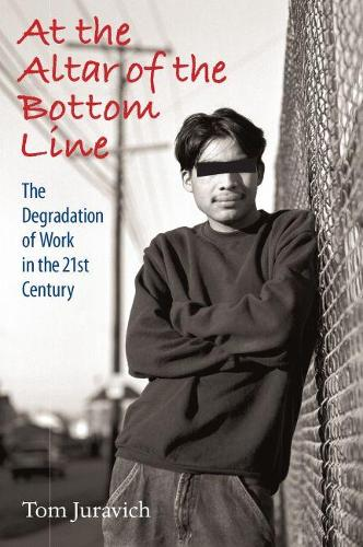 At the Altar of the Bottom Line: The Degradation of Work in the 21st Century (Paperback)