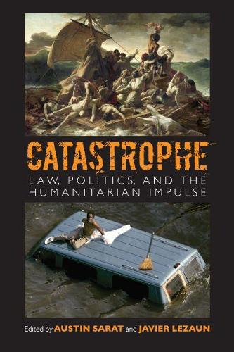 Catastrophe: Law, Politics, and the Humanitarian Impulse (Paperback)
