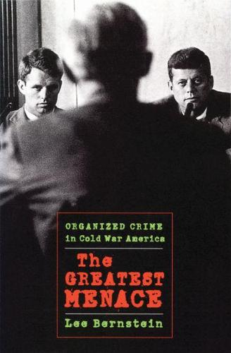 The Greatest Menace: Organized Crime in Cold War America (Paperback)