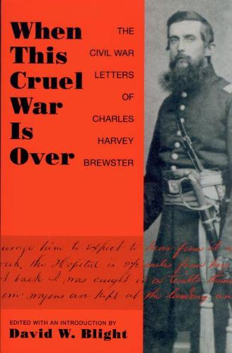 When This Cruel War is Over: The Civil War Letters of Charles Harvey Brewster (Paperback)