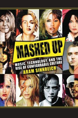 Mashed Up: Music, Technology, and the Rise of Configurable Culture (Paperback)