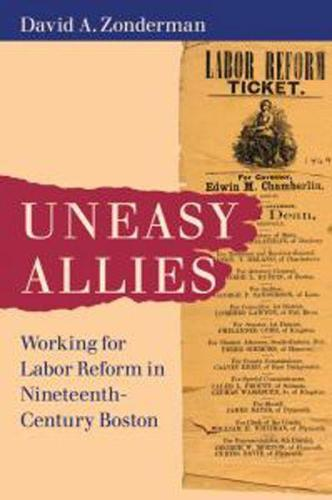 Uneasy Allies: Working for Labor Reform in Nineteenth-Century Boston (Paperback)
