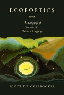 Ecopoetics: The Language of Nature, the Nature of Language (Hardback)