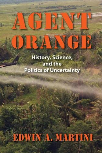 Agent Orange: History, Science and the Politics of Uncertainty (Paperback)
