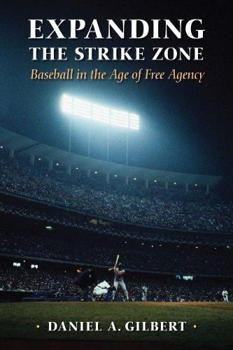 Expanding the Strike Zone: Baseball in the Age of Free Agency (Paperback)