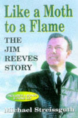 Like a Moth to a Flame: Jim Reeves Story (Hardback)