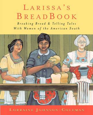 Larissas Breadbook: Baking Bread & Telling Tales with Women of the American South (Hardback)