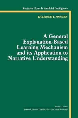 A General Explanation-Based Learning Mechanism and its Application to Narrative Understanding (Paperback)