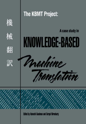 The KBMT Project: A Case Study in Knowledge-Based Machine Translation (Paperback)