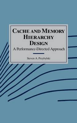 Cache and Memory Hierarchy Design: A Performance Directed Approach - The Morgan Kaufmann Series in Computer Architecture and Design (Hardback)