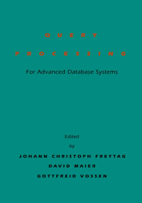 Query Processing for Advanced Database Systems - The Morgan Kaufmann Series in Data Management Systems (Hardback)