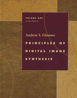 Principles of Digital Image Synthesis - The Morgan Kaufmann Series in Computer Graphics (Hardback)