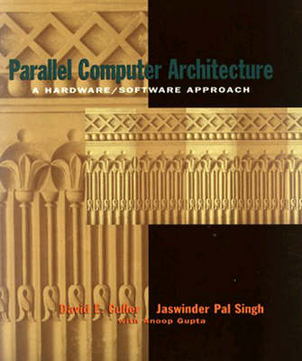 Parallel Computer Architecture: A Hardware/Software Approach - The Morgan Kaufmann Series in Computer Architecture and Design (Hardback)