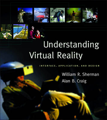 Understanding Virtual Reality: Interface, Application, and Design - The Morgan Kaufmann Series in Computer Graphics (Hardback)