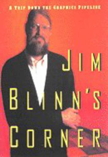Jim Blinn's Corner: A Trip Down the Graphics Pipeline - The Morgan Kaufmann Series in Computer Graphics (Paperback)