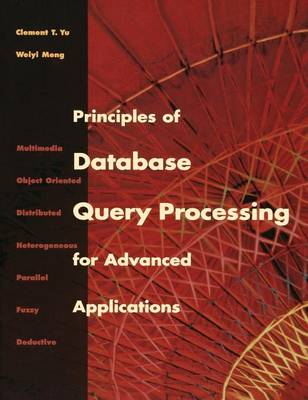 Principles of Database Query Processing for Advanced Applications - The Morgan Kaufmann Series in Data Management Systems (Hardback)