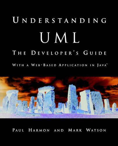 Understanding UML: The Developer's Guide - The Morgan Kaufmann Series in Software Engineering and Programming (Paperback)