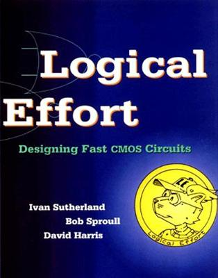 Logical Effort: Designing Fast CMOS Circuits - The Morgan Kaufmann Series in Computer Architecture and Design (Paperback)