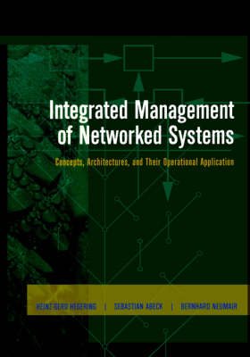 Integrated Management of Networked Systems: Concepts, Architectures and their Operational Application - The Morgan Kaufmann Series in Networking (Hardback)