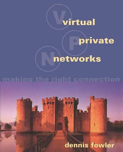 Virtual Private Networks: Making the Right Connection - The Morgan Kaufmann Series in Networking (Paperback)