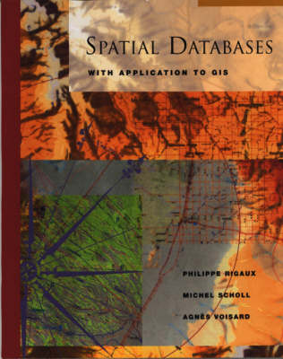 Spatial Databases: With Application to GIS - The Morgan Kaufmann Series in Data Management Systems (Hardback)