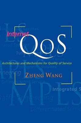 Internet QoS: Architectures and Mechanisms for Quality of Service - The Morgan Kaufmann Series in Networking (Hardback)