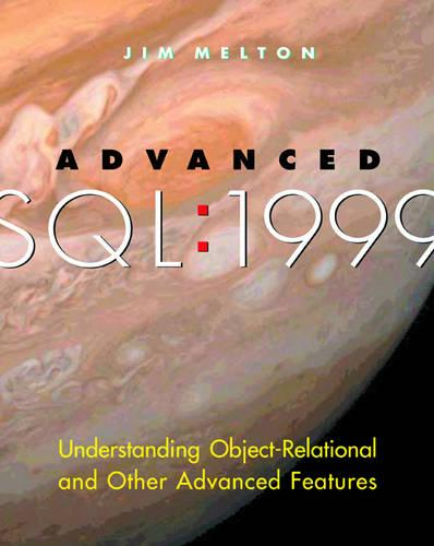 Advanced SQL:1999: Understanding Object-Relational and Other Advanced Features - The Morgan Kaufmann Series in Data Management Systems (Paperback)