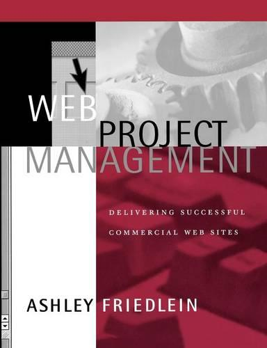 Web Project Management: Delivering Successful Commercial Web Sites (Paperback)