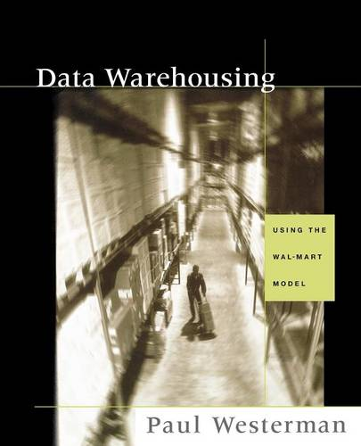 Data Warehousing: Using the Wal-Mart Model - The Morgan Kaufmann Series in Data Management Systems (Paperback)