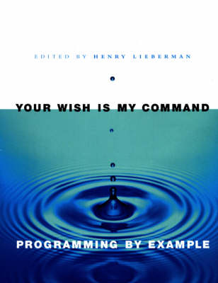 Your Wish is My Command: Programming by Example - Interactive Technologies (Paperback)