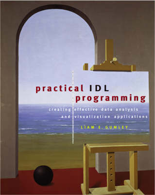 Practical IDL Programming: Creating Effective Data Analysis and Visualization Applications (Paperback)