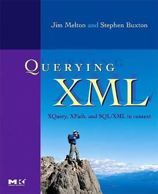 Querying XML: XQuery, XPath, and SQL/XML in context - The Morgan Kaufmann Series in Data Management Systems (Paperback)
