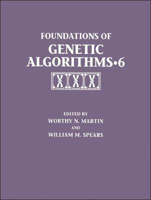 Foundations of Genetic Algorithms 2001 (FOGA 6) - The Morgan Kaufmann Series in Artificial Intelligence (Hardback)