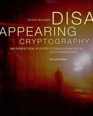 Disappearing Cryptography: Information Hiding: Steganography Watermarking - The Morgan Kaufmann Series in Software Engineering and Programming (Paperback)