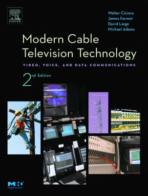 Modern Cable Television Technology - The Morgan Kaufmann Series in Networking (Hardback)