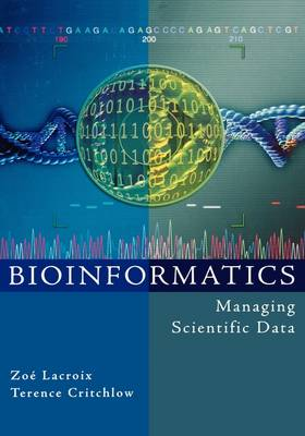 Bioinformatics: Managing Scientific Data - The Morgan Kaufmann Series in Multimedia Information and Systems (Hardback)
