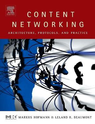 Content Networking: Architecture, Protocols, and Practice - The Morgan Kaufmann Series in Networking (Hardback)