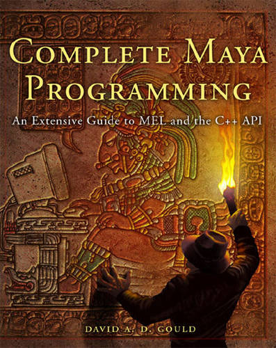 Complete Maya Programming: An Extensive Guide to MEL and C++ API - The Morgan Kaufmann Series in Computer Graphics (Paperback)