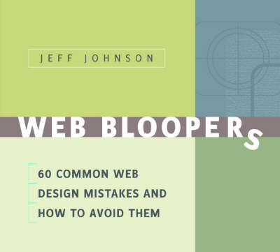 Web Bloopers: 60 Common Web Design Mistakes and How to Avoid Them - Interactive Technologies (Paperback)