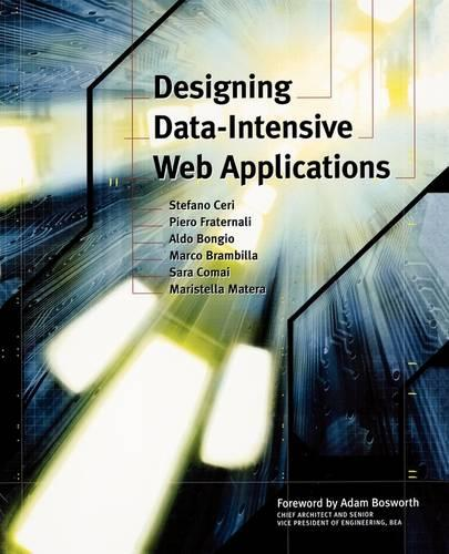 Designing Data-Intensive Web Applications - The Morgan Kaufmann Series in Data Management Systems (Paperback)