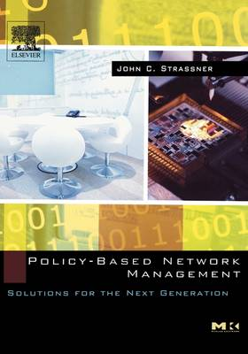 Policy-Based Network Management: Solutions for the Next Generation - The Morgan Kaufmann Series in Networking (Hardback)