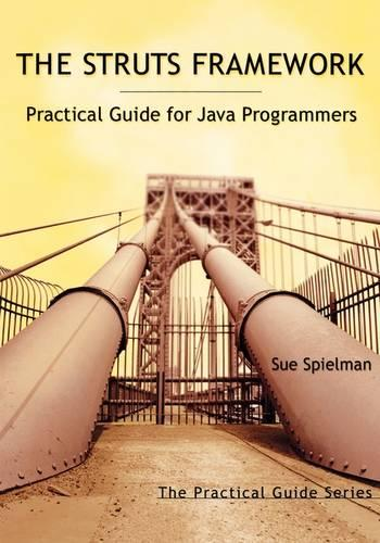 The Struts Framework: Practical Guide for Java Programmers - The Practical Guides (Paperback)