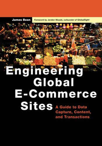 Engineering Global E-Commerce Sites: A Guide to Data Capture, Content, and Transactions - The Morgan Kaufmann Series in Data Management Systems (Paperback)