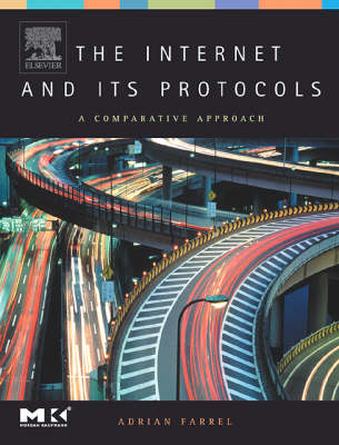 The Internet and Its Protocols: A Comparative Approach - The Morgan Kaufmann Series in Networking (Hardback)